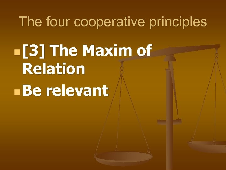 The four cooperative principles n [3] The Maxim of Relation n Be relevant