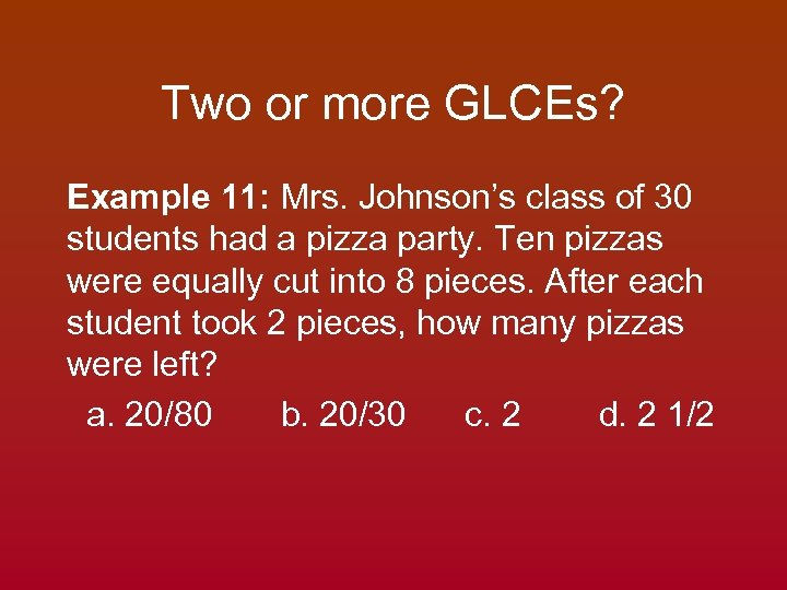 Two or more GLCEs? Example 11: Mrs. Johnson's class of 30 students had a