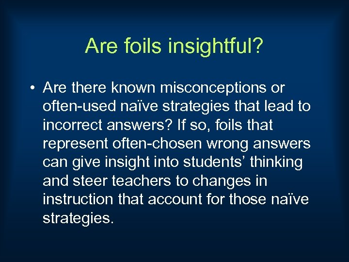 Are foils insightful? • Are there known misconceptions or often-used naïve strategies that lead