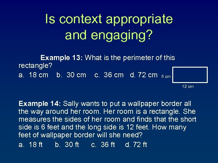 Is context appropriate and engaging? Example 13: What is the perimeter of this rectangle?