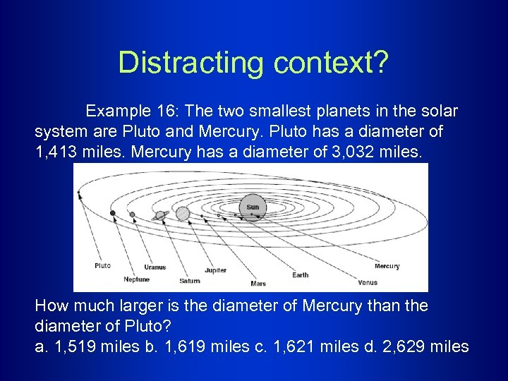 Distracting context? Example 16: The two smallest planets in the solar system are Pluto