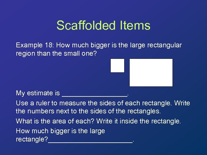 Scaffolded Items Example 18: How much bigger is the large rectangular region than the