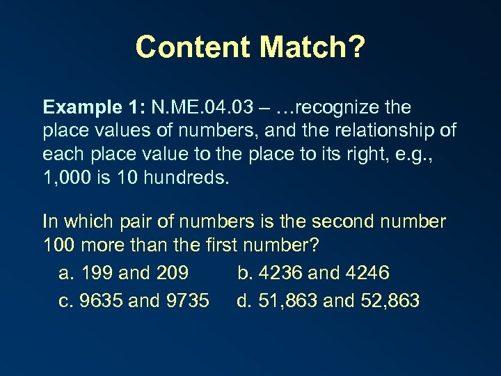 Content Match? Example 1: N. ME. 04. 03 – …recognize the place values of
