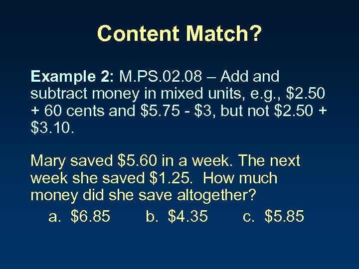 Content Match? Example 2: M. PS. 02. 08 – Add and subtract money in