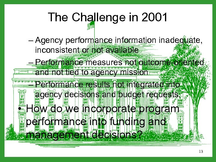 The Challenge in 2001 – Agency performance information inadequate, inconsistent or not available –