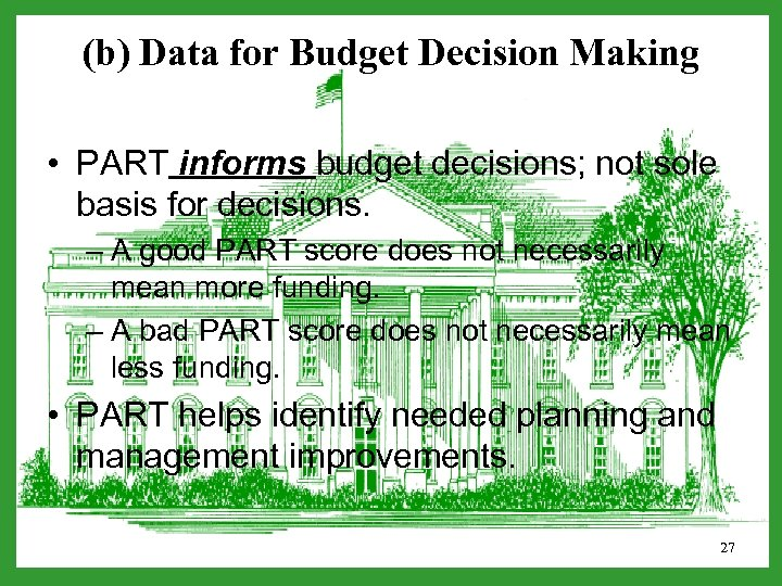 (b) Data for Budget Decision Making • PART informs budget decisions; not sole basis