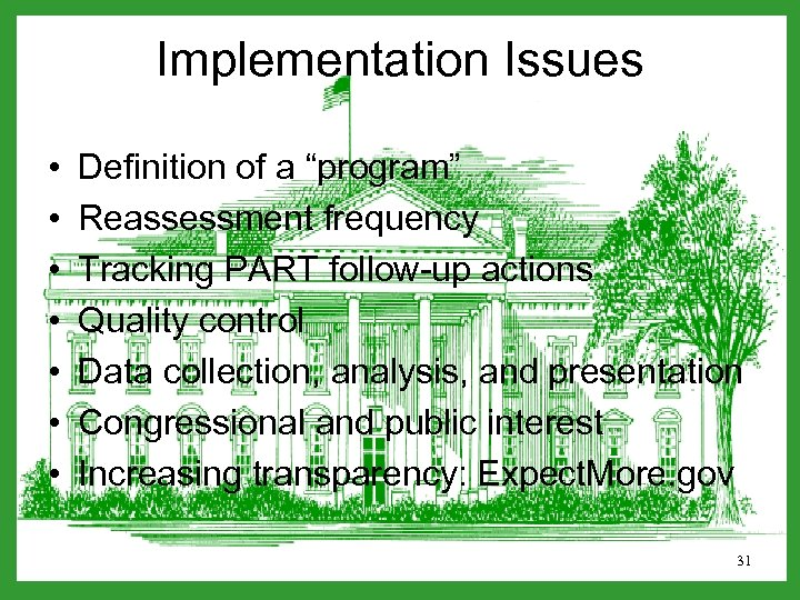 "Implementation Issues • • Definition of a ""program"" Reassessment frequency Tracking PART follow-up actions"