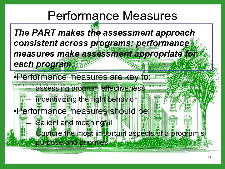 Performance Measures The PART makes the assessment approach consistent across programs; performance measures make