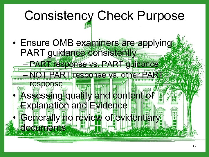 Consistency Check Purpose • Ensure OMB examiners are applying PART guidance consistently – PART