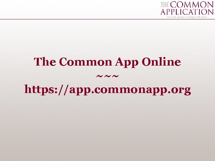 The Common App Online ~~~ https: //app. commonapp. org