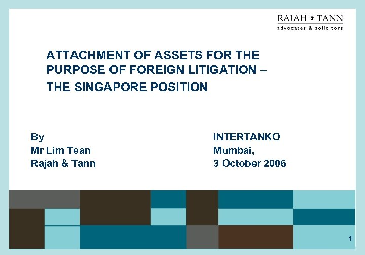 ATTACHMENT OF ASSETS FOR THE PURPOSE OF FOREIGN LITIGATION – THE SINGAPORE POSITION By