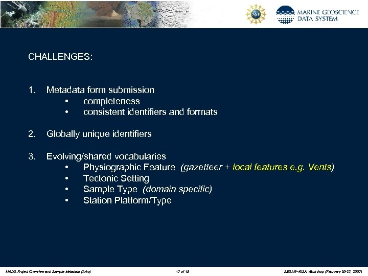 CHALLENGES: 1. Metadata form submission • completeness • consistent identifiers and formats 2. Globally
