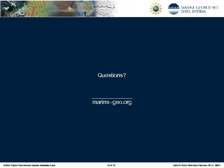 Questions? _______ marine – geo. org MGDS Project Overview and Sample Metadata (Arko) 18