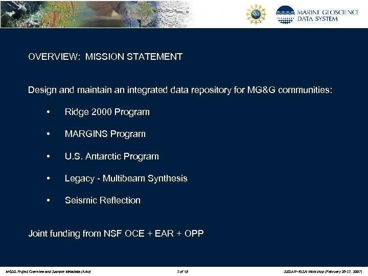 OVERVIEW: MISSION STATEMENT Design and maintain an integrated data repository for MG&G communities: •