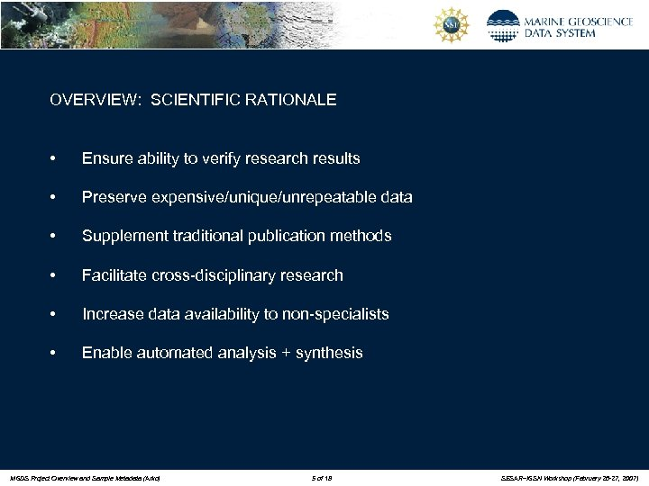 OVERVIEW: SCIENTIFIC RATIONALE • Ensure ability to verify research results • Preserve expensive/unique/unrepeatable data