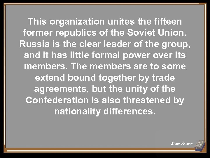 This organization unites the fifteen former republics of the Soviet Union. Russia is the