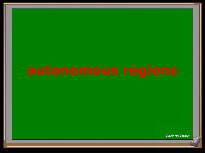 autonomous regions Back to Board