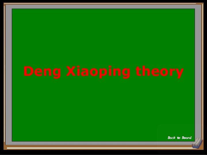 Deng Xiaoping theory Back to Board