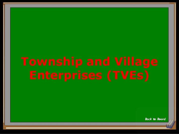 Township and Village Enterprises (TVEs) Back to Board