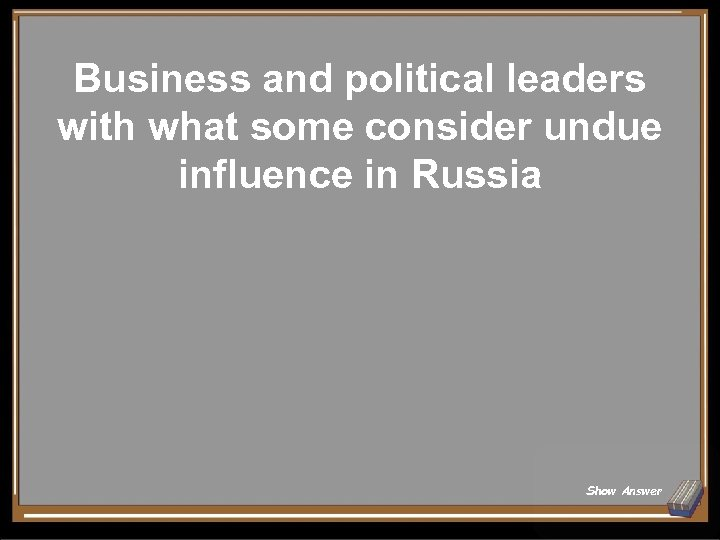 Business and political leaders with what some consider undue influence in Russia Show Answer