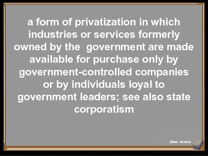 a form of privatization in which industries or services formerly owned by the government