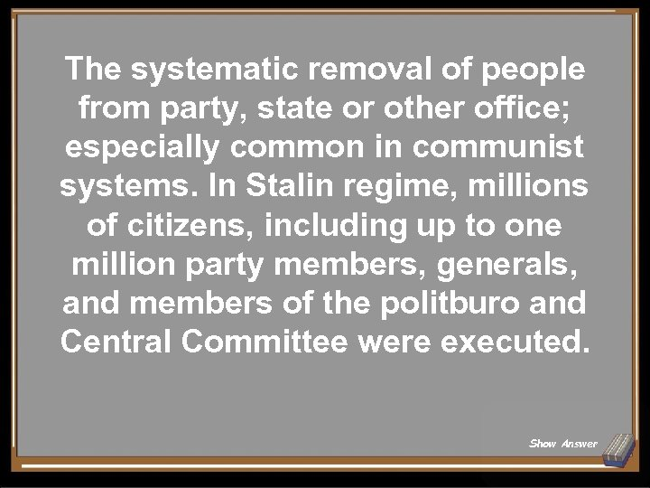 The systematic removal of people from party, state or other office; especially common in