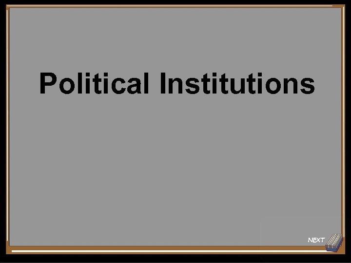 Political Institutions NEXT