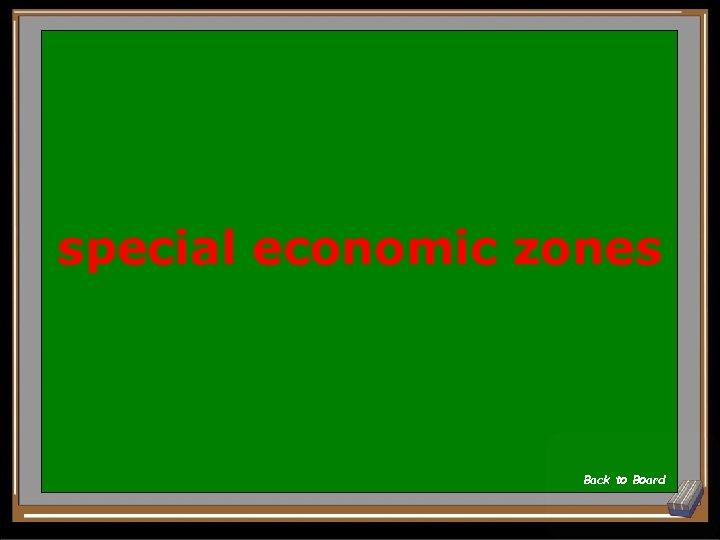 special economic zones Back to Board