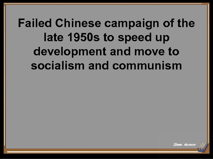 Failed Chinese campaign of the late 1950 s to speed up development and move