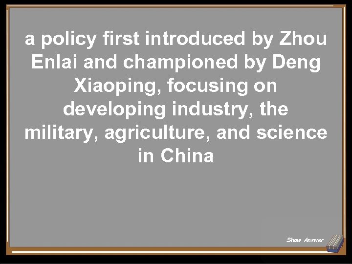 a policy first introduced by Zhou Enlai and championed by Deng Xiaoping, focusing on