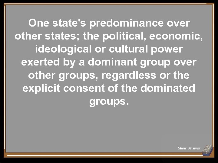 One state's predominance over other states; the political, economic, ideological or cultural power exerted