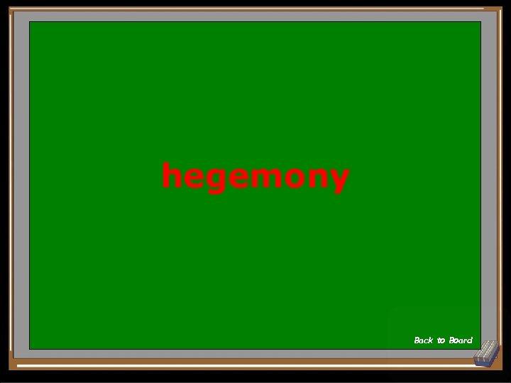hegemony Back to Board
