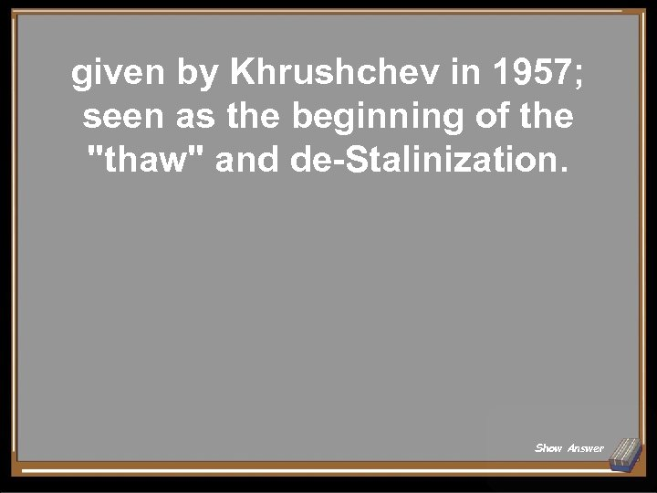 given by Khrushchev in 1957; seen as the beginning of the