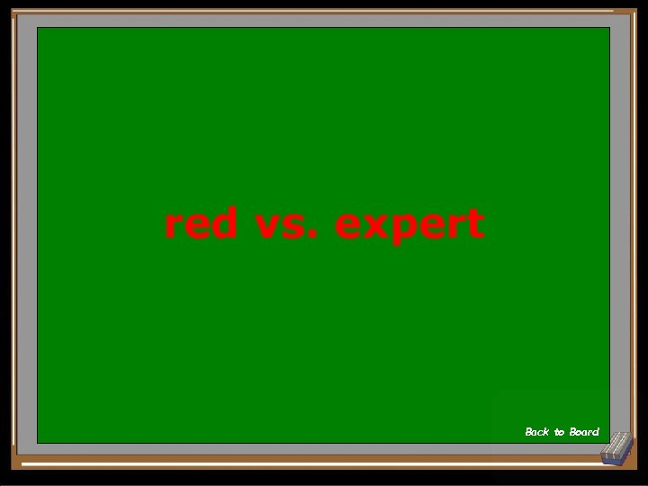 red vs. expert Back to Board