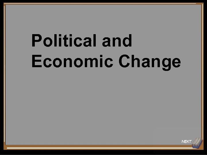 Political and Economic Change NEXT