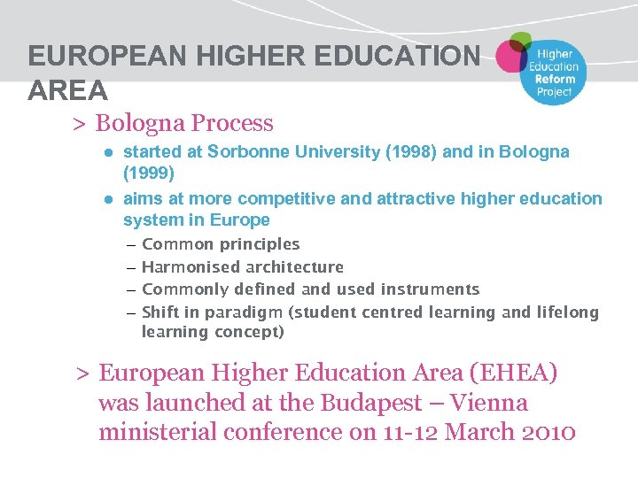 EUROPEAN HIGHER EDUCATION AREA > Bologna Process ● started at Sorbonne University (1998) and