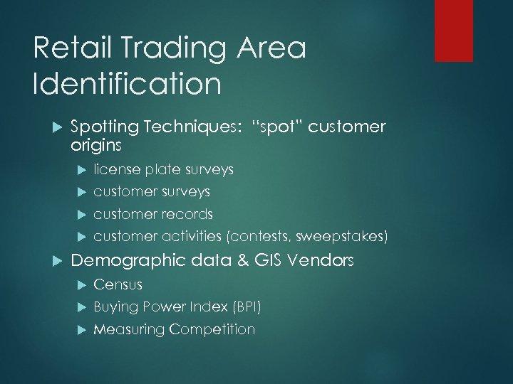 """Retail Trading Area Identification Spotting Techniques: """"spot"""" customer origins customer surveys customer records license"""