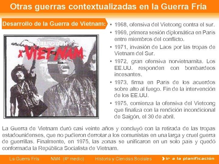 Otras guerras contextualizadas en la Guerra Fría Desarrollo de la Guerra de Vietnam: •