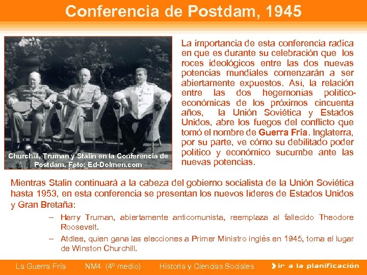 Conferencia de Postdam, 1945 Churchill, Truman y Stalin en la Conferencia de Postdam. Foto: