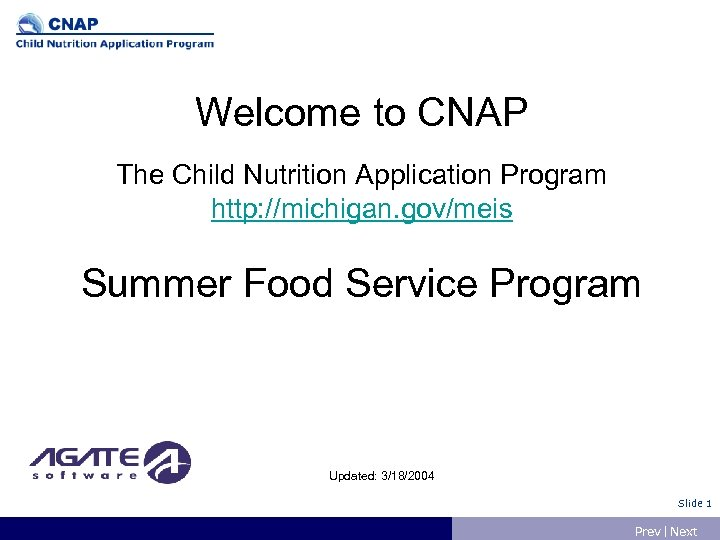 Welcome to CNAP The Child Nutrition Application Program http: //michigan. gov/meis Summer Food Service