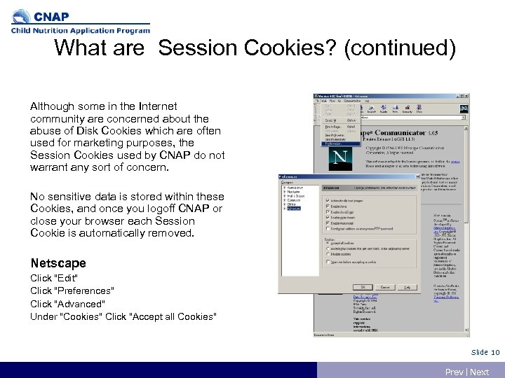 What are Session Cookies? (continued) Although some in the Internet community are concerned about