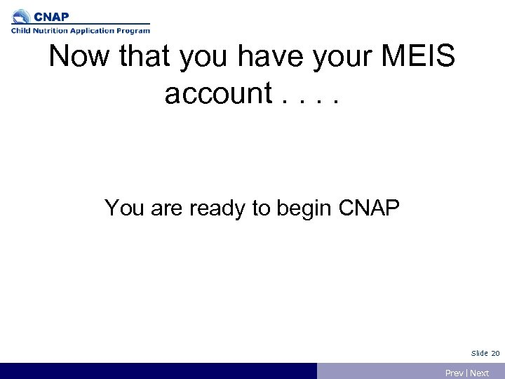 Now that you have your MEIS account. . You are ready to begin CNAP