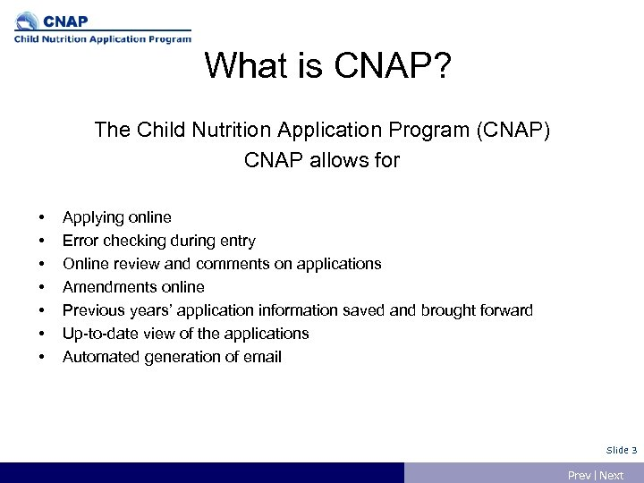 What is CNAP? The Child Nutrition Application Program (CNAP) CNAP allows for • •