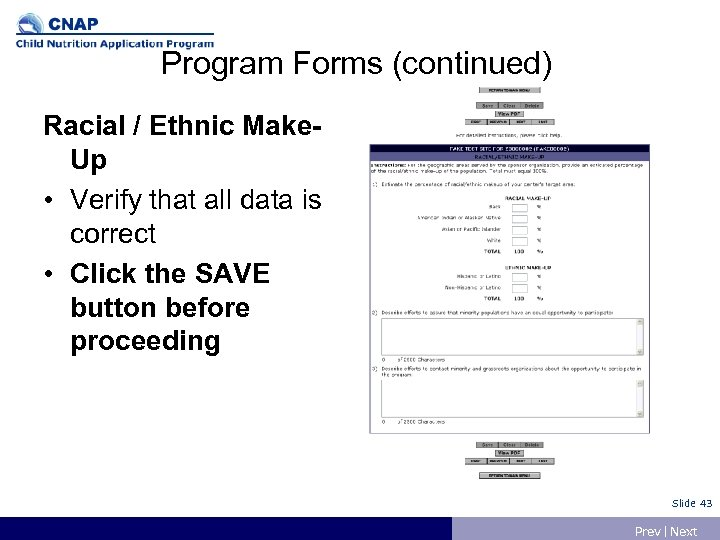 Program Forms (continued) Racial / Ethnic Make. Up • Verify that all data is