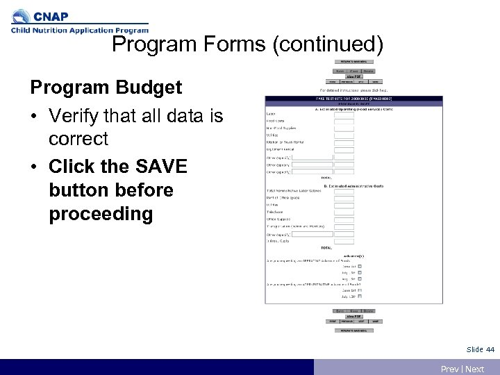 Program Forms (continued) Program Budget • Verify that all data is correct • Click