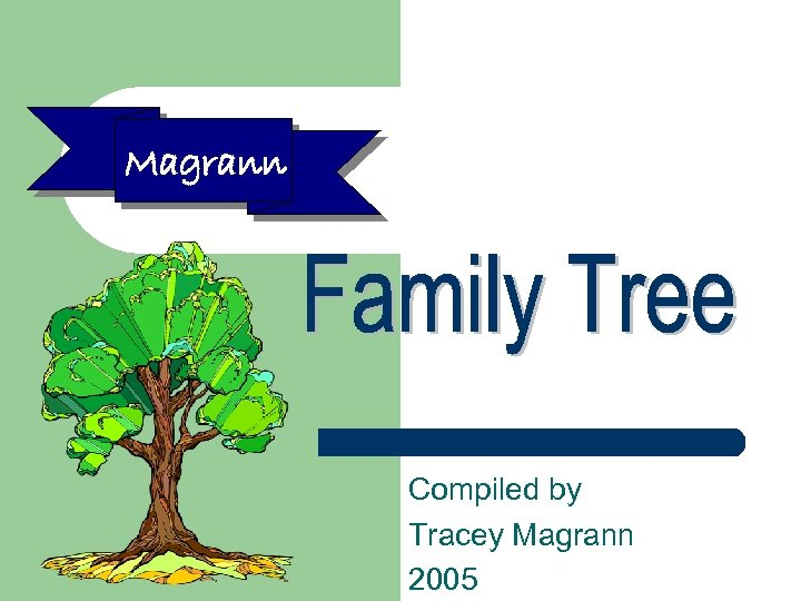 Magrann Compiled by Tracey Magrann 2005
