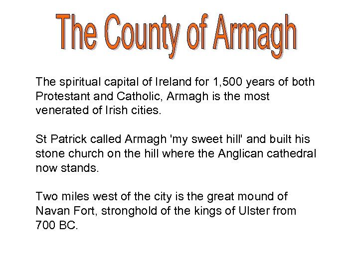 The spiritual capital of Ireland for 1, 500 years of both Protestant and Catholic,