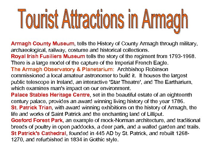Armagh County Museum, tells the History of County Armagh through military, archaeological, railway, costume