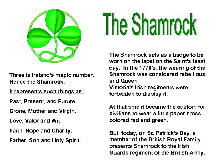 Three is Ireland's magic number. Hence the Shamrock. It represents such things as: Past,