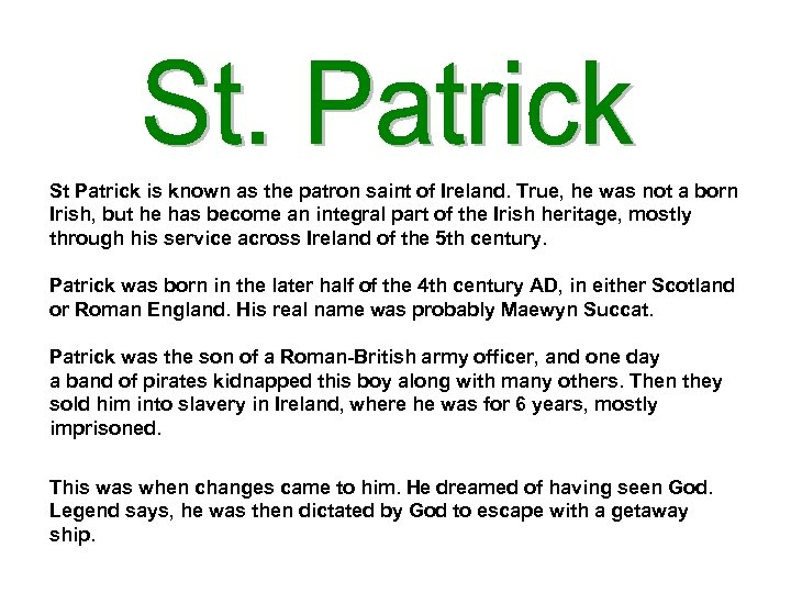 St Patrick is known as the patron saint of Ireland. True, he was not